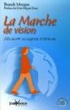 La Marche de vision : Découvrir sa sagesse intérieure - Brant Morgan