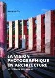 La vision photographique en architecture : Un itinéraire dans l'image - Henri Stierlin
