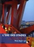 L'ère des stades : Genèse et structure d'un espace historique (Psychologie de masse et spectacle total) - Marc Perelman