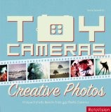Toy Cameras, Creative Photos: High-end Results from 40 Plastic Cameras - Kevin Meredith