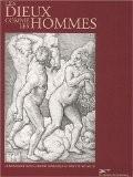 Les dieux comme les hommes. La Renaissance dans la gravure germanique au début du XVIe siècle - Jean-Louis Schefer