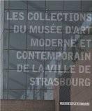 Les collections du musée d'art moderne et contemporain de la ville de Strasbourg - Patrick Javault