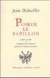 Poirer le papillon : lettres de Jean Dubuffet à Pierre Bettencourt, 1949-1985, agrémentées de quelques commentaires - Jean Dubuffet