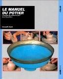 Le Manuel du potier : L'Ouvrage de référence pour tous les potiers - Kenneth Clark