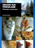 D�cors sur porcelaine. Technique am�ricaine - Catherine Bergoin