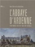 L'abbaye d'Ardenne : Histoires du XIIe au XXe siècle - Yves Chevrefils Desbiolles