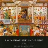 La miniature indienne - Anjan Chakraverty