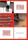Détails de mode à la loupe : Tome 3, Fermetures à glissière, braguettes, ceintures, plis et fentes, édition bilingue français-anglais - Claire Wargnier