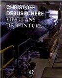 Christoff Debusschere : Vingt ans de peinture - Emmanuelle Tenailleau