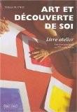Art et découverte de soi : Livre atelier avec exercices pratiques et CD audio inclus (1CD audio) - Philippe Blondel