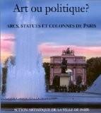 Art ou politique? Arcs, statues et colonnes de Paris - Sous la direction de Geneviève BRESE-BAUTIER et Xavier DECTOT