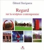 Regard sur la sculpture contemporaine - Gérard Xuriguera