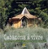 Cabanons à vivre : Rêverie, écologie et conseils pratiques - Christian Lagrange