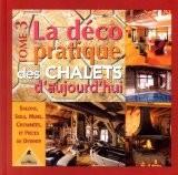 La Déco pratique des chalets d'aujourd'hui,  tome3 - Frédéric Letourneux