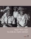 Roger Parry, 1932 - Au-delà du mythe tahitien - Roger Parry