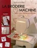 La broderie machine : Avec votre machine à broder - Muriel Lacourtablaise