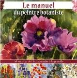 Le manuel du peintre botaniste - Gilles Bays