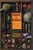 Jouets de plantes : Histoires et secrets de fabrications - Christine Armengaud