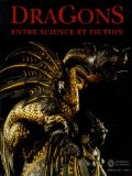 Dragons : Entre science et fiction - Patrick Absalon