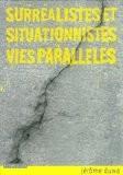 Surréalistes et situationnistes, vies parallèles - Jérôme Duwa