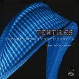Textiles techniques et fonctionnels : Matériaux du XXIe siècle - Sylvain Besson
