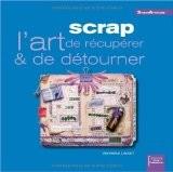 Scrap : L'art de r�cup�rer & de d�tourner - Vanessa Lepart