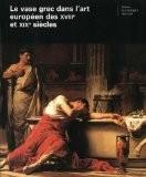 Le vase grec dans l'art europeen des XVIIIe et XIXe siecles