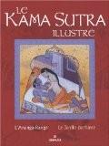 Le Kama Sutra illustré : L'Ananga-Ranga ; Le Jardin parfumé - Mireille Martin