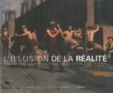 L'illusion de la réalité : Peinture, photographie, théâtre et cinéma naturalistes, 1875-1918 - Gabriel P. Weisberg
