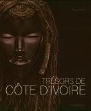 Trésors de Côte d'Ivoire : Les grandes traditions artistiques de la Côte d'Ivoire - François Neyt