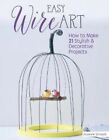 Easy Wire Art: How to Make 21 Stylish & Decorative Projects by Susanne Schaadt