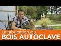 Comment est produit le BOIS AUTOCLAVE classe 4 ? Comment est protégé le bois autoclave ?