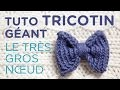 Tuto tricotin : le gros noeud