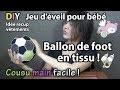 DIY Comment fabriquer un Ballon de foot en tissu ! ( sans machine )