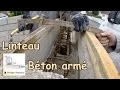 Realiser un linteau en beton - Coffrage Ferraillage Coulage