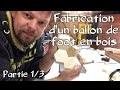 fabrication d'un ballon de football en bois partie 1/3 la réalisation