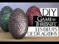 DIY #2 - Oeufs de dragons Game of Thrones