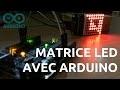 Comment CODER une MATRICE LED 8x8 avec ARDUINO