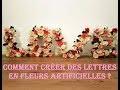 DIY Comment créer des lettres en fleurs artificielles ?