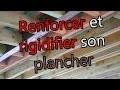 COMMENT RENFORCER ET RIGIDIFIER UN VIEUX PLANCHER
