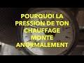 POURQUOI LA PRESSION DE TON CHAUFFAGE MONTE ANORMALEMENT