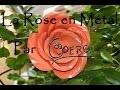 Fabriquer une Rose en Métal