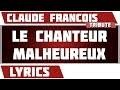 Paroles Le Chanteur Malheureux - Claude Francois tribute