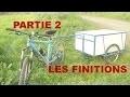 Fabrication remorque vélo #2 - Les finitions