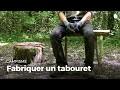 Fabriquer un tabouret | Construire des installations en forêt